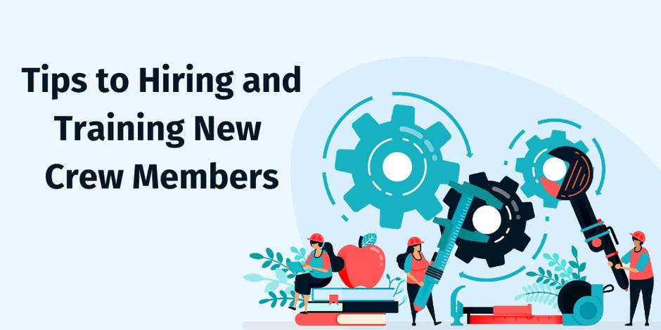 Tips to Hiring and Training New Crew Members