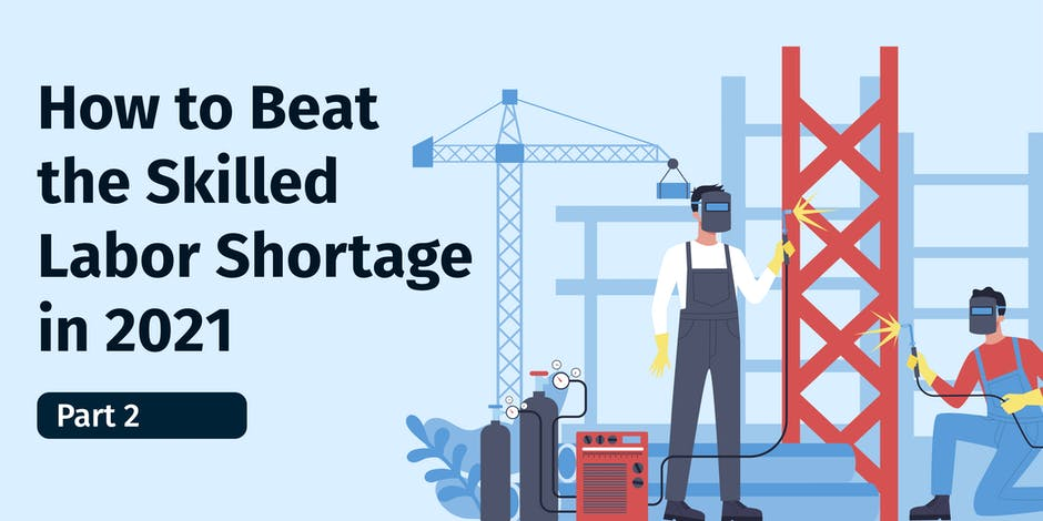 How to Beat the Skilled Labor Shortage in 2021, Part 2