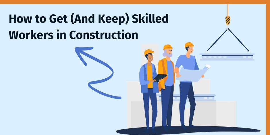 How to Get (And Keep) Skilled Workers in Construction