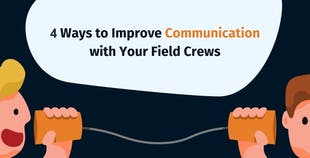 4 Ways to improve communication with your field crews