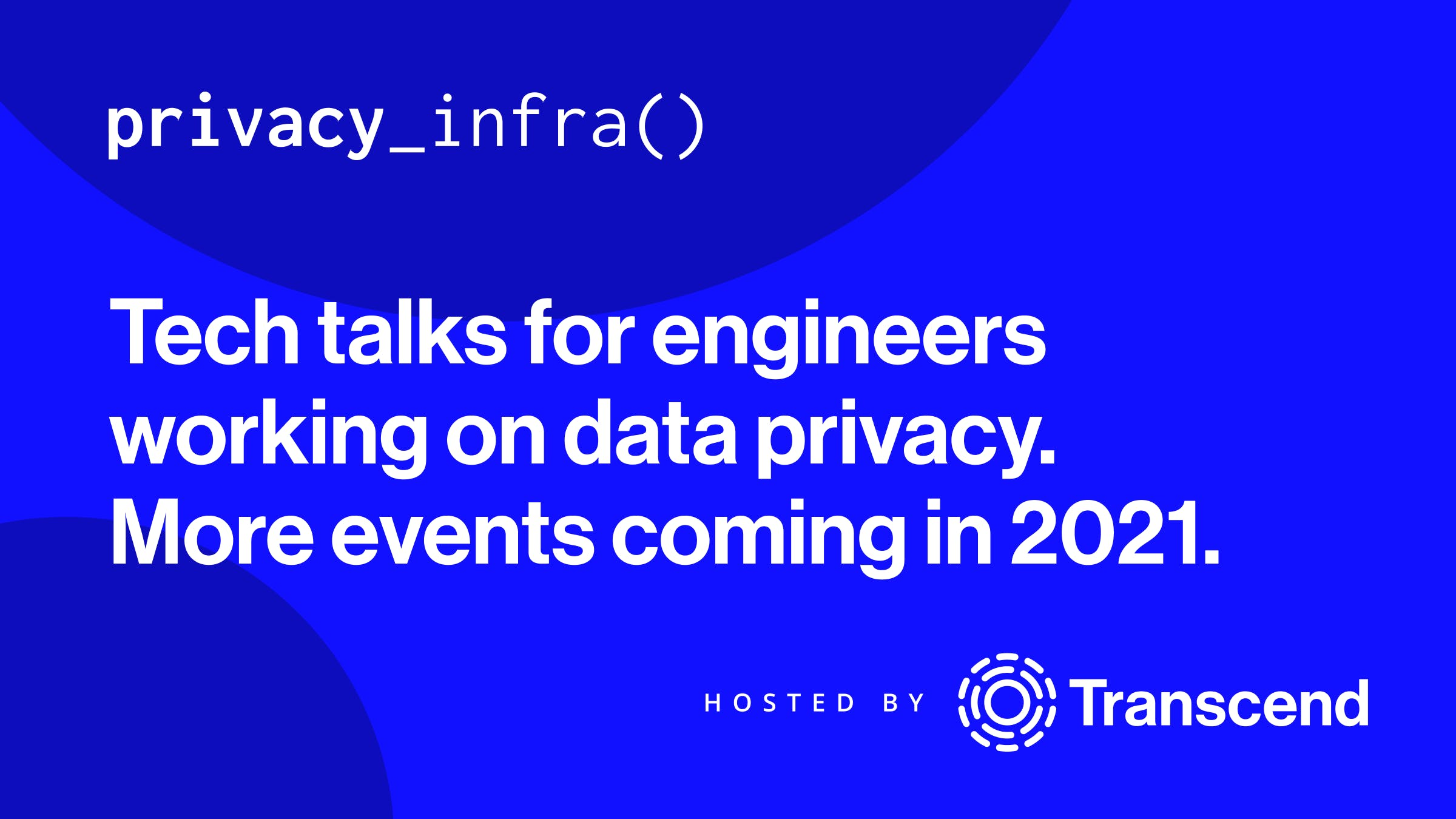 Text: Tech talks for engineers working on data privacy. More events coming in 2021.