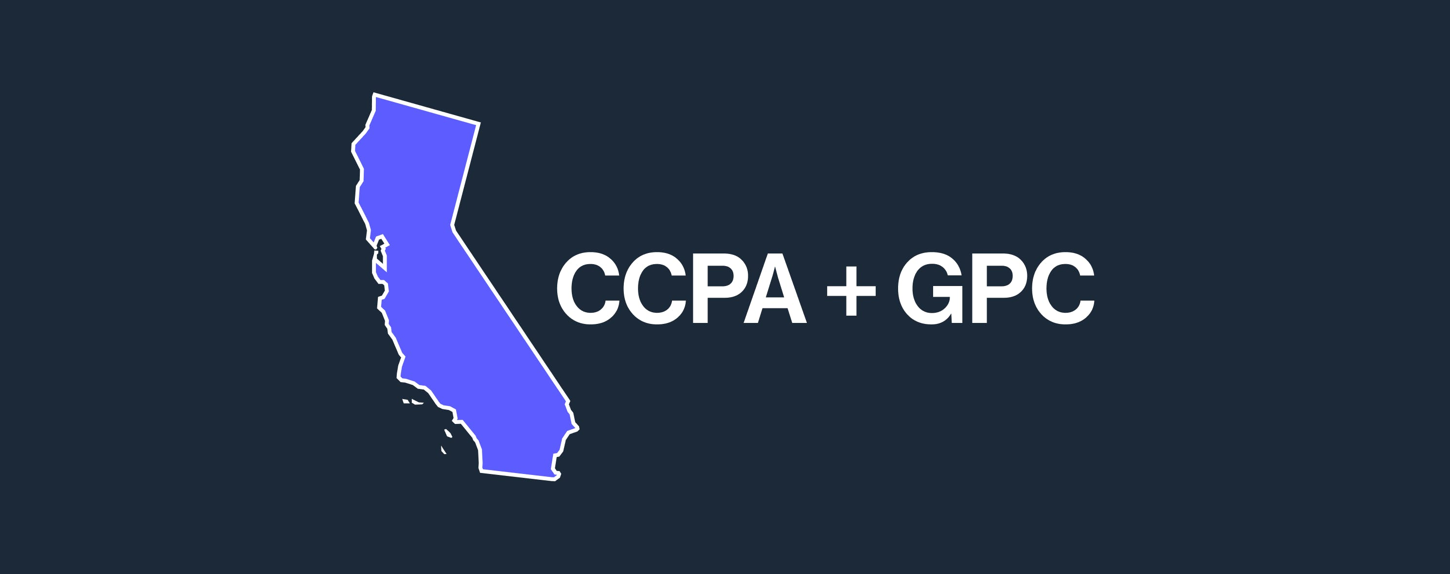 An image of a map of California, with the words CCPA + GPC next to it.