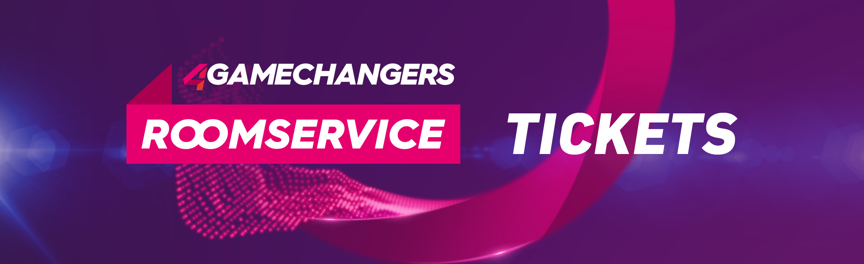 4GAMECHANGERS ROOMSERVIE TICKETS