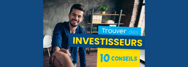 10 conseils à suivre pour trouver des investisseurs et financer son projet d'entreprise