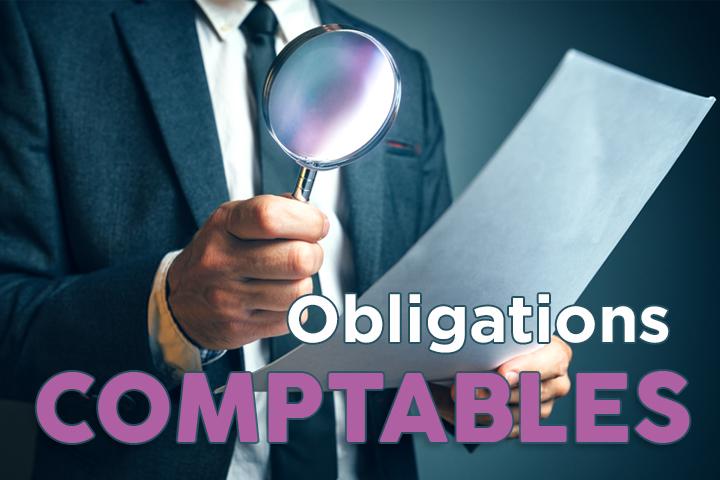 Quelles sont les obligations comptables de votre entreprise ?