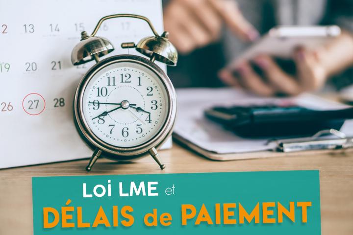 Loi LME et délais de paiement : quelles obligations pour votre entreprise ?