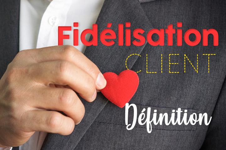 Fidélisation : définition complète pour mieux en saisir les enjeux !