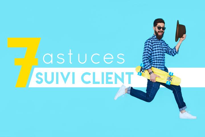 Sept astuces pour le suivi de vos clients