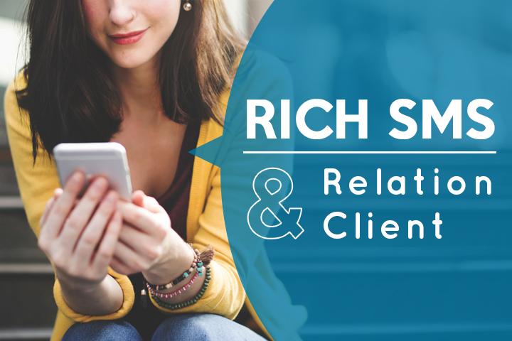 Comment le Rich SMS renforce la relation client