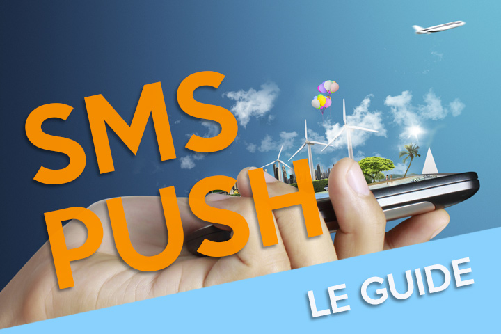Le guide du SMS push pour vos campagnes marketing