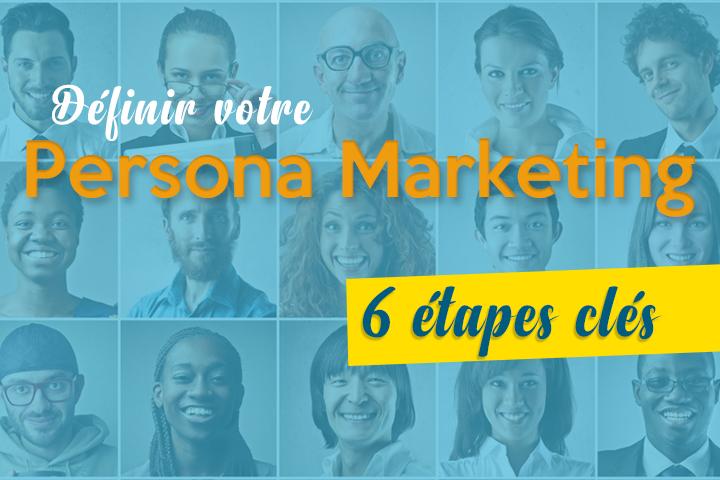 Comment définir votre persona marketing en 6 étapes clés