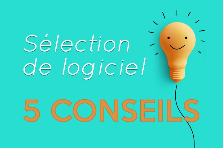 Sélection de logiciel : 5 conseils pour faire le bon choix