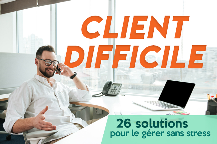 Cher client, continuez à faire le difficile ! [26 solutions pour gérer les conflits]