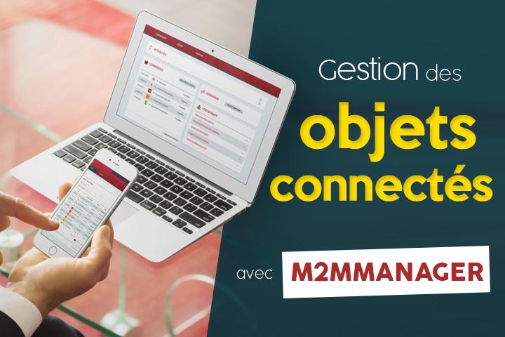 10 raisons de gérer ses objets connectés avec la plateforme M2MManager