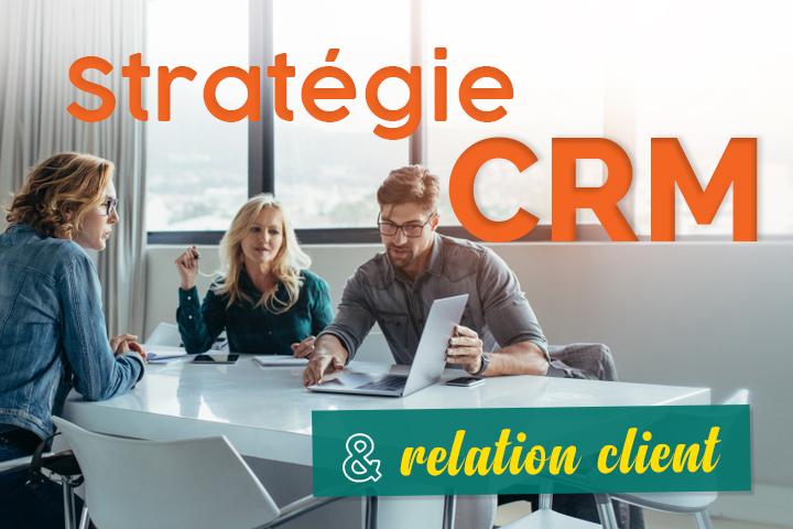 Soignez votre relation client grâce à une stratégie CRM efficace