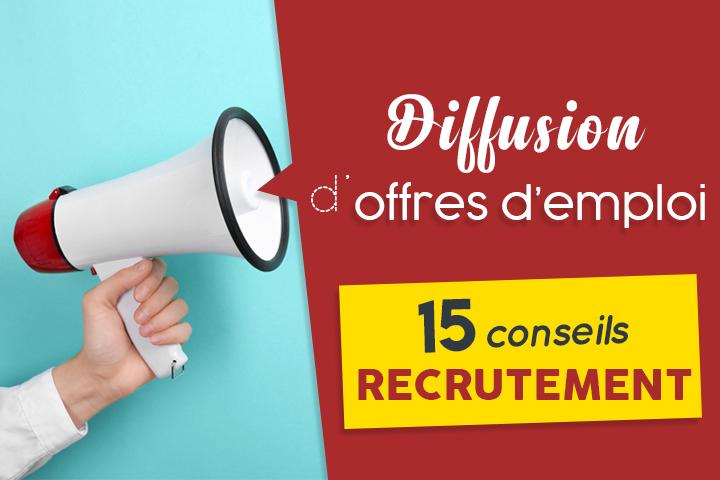 [Recrutement] 15 conseils pour réussir la diffusion de son offre d'emploi