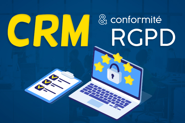 RGPD : comment vérifier la conformité de son CRM + 3 logiciels compatibles