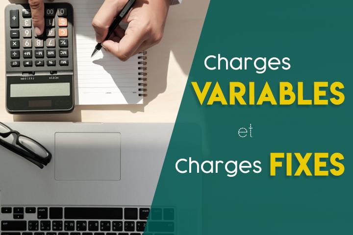 Tout pour comprendre et distinguer les charges fixes et variables