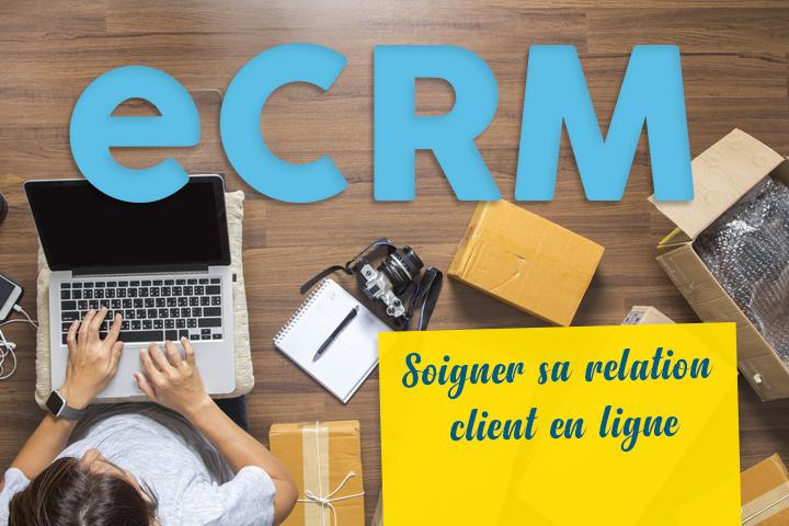 Comment soigner sa relation client en ligne grâce au eCRM ?
