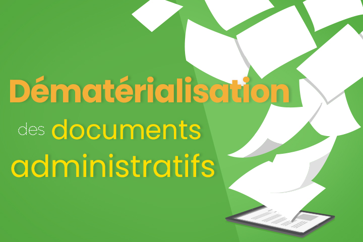 Tout savoir sur la dématérialisation des documents administratifs