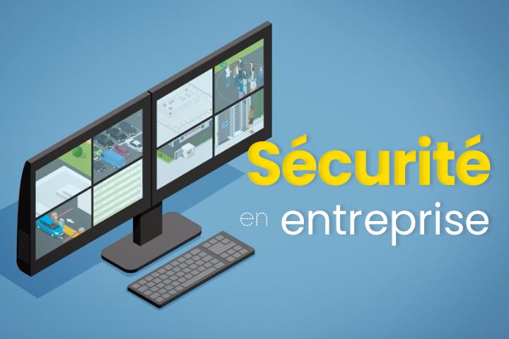 Sécurité en entreprise : le guide de prévention et de protection maximale