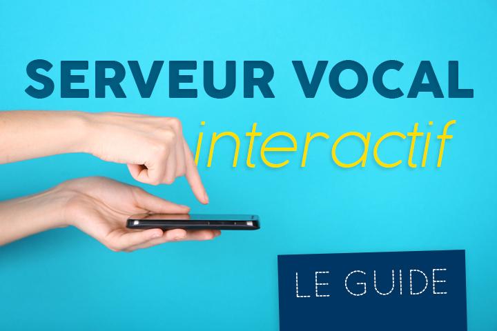 Serveur Vocal Interactif : guide complet, logiciels SVI et prix