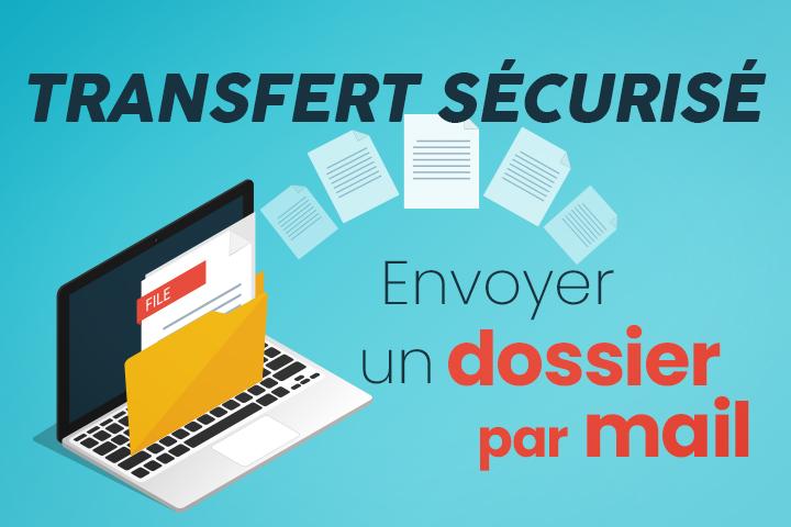 Comment envoyer un dossier par mail ? Réponse : par transfert sécurisé !