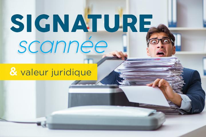 Une signature scannée a-t-elle une valeur juridique ?