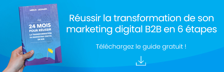 Réussir la transformation de son marketing digital B2B en 6 étapes Téléchargez le guide gratuit !