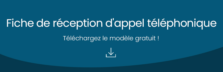 Fiche de réception d'appel téléphonique : Téléchargez le modèle gratuit !