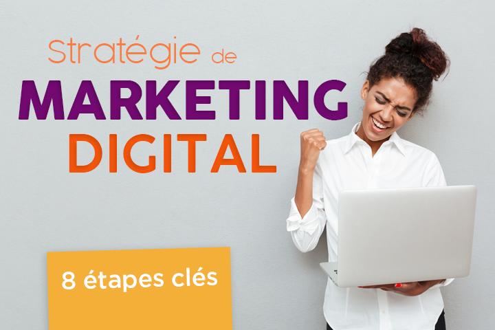 Construisez votre stratégie de marketing digital en 8 étapes