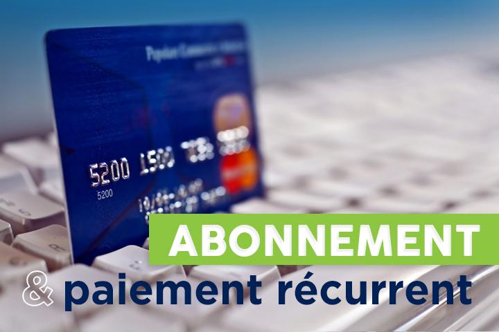 Vente par abonnement et paiement récurrent : comment gérer efficacement ?
