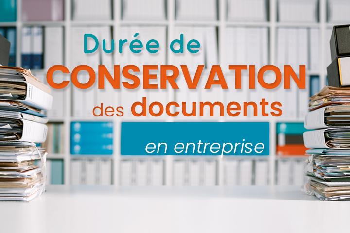Que retenir sur la durée de conservation des documents en entreprise ?