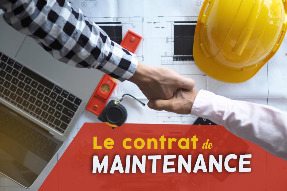 Pourquoi prévoir un contrat de maintenance et comment le gérer ?