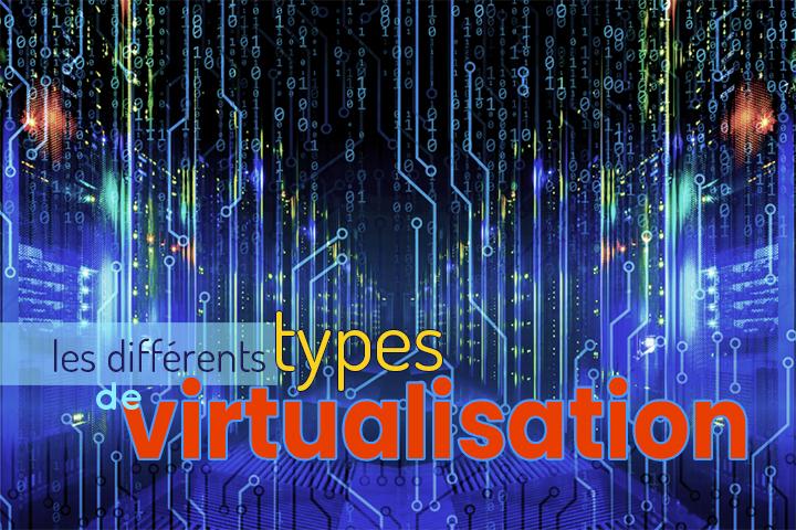 Quel type de virtualisation pour optimiser vos ressources informatiques ?