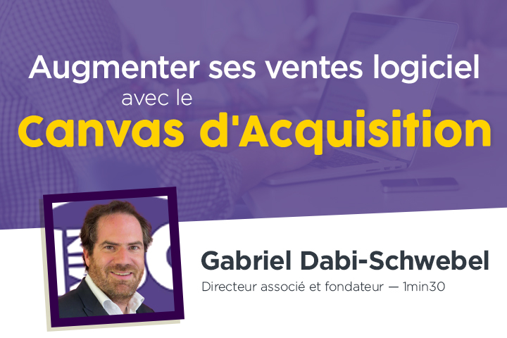 Comment augmenter significativement ses ventes logiciel avec le Canvas d'Acquisition ?