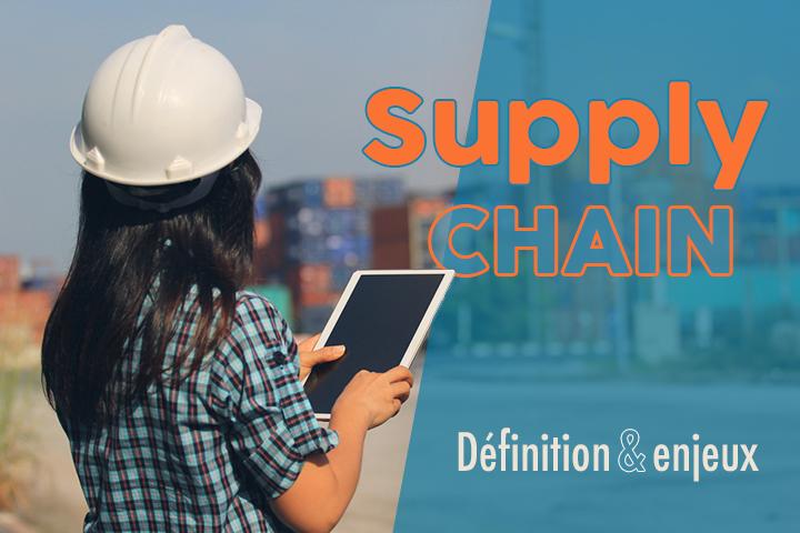 Qu'est-ce que la supply chain et quels en sont les enjeux pour les entreprises ?
