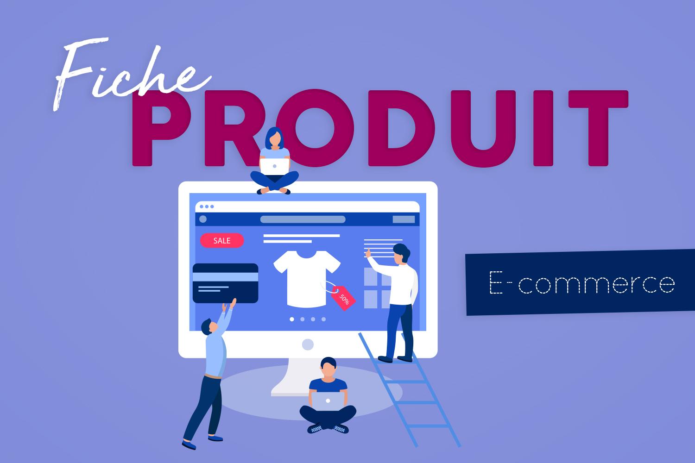 Comment faire une fiche produit parfaite ? Contenu détaillé et exemples
