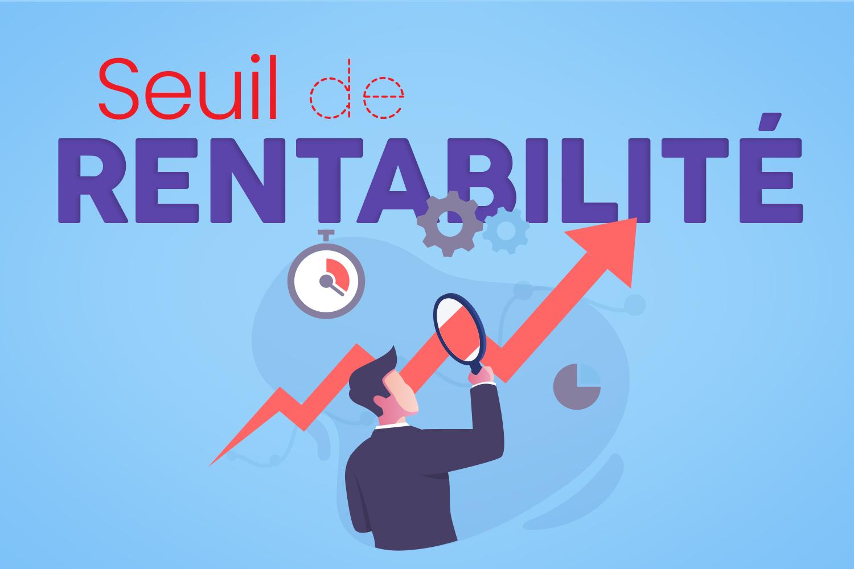 Calculer le seuil de rentabilité : quand votre entreprise sera-t-elle rentable ?