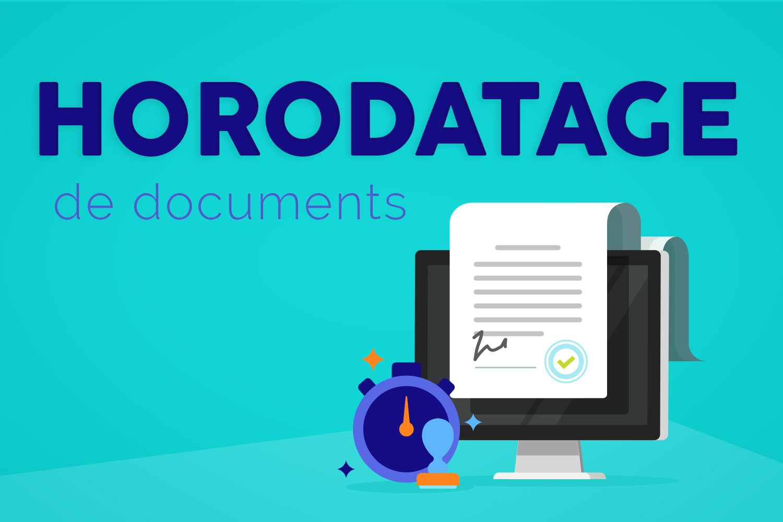 L'horodatage pour garantir l'intégrité de vos documents électroniques