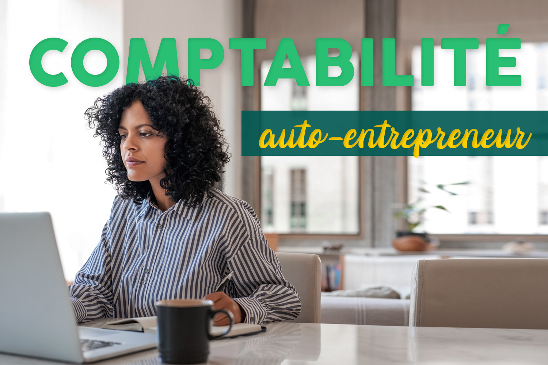 Faire sa comptabilité auto-entrepreneur : le guide complet