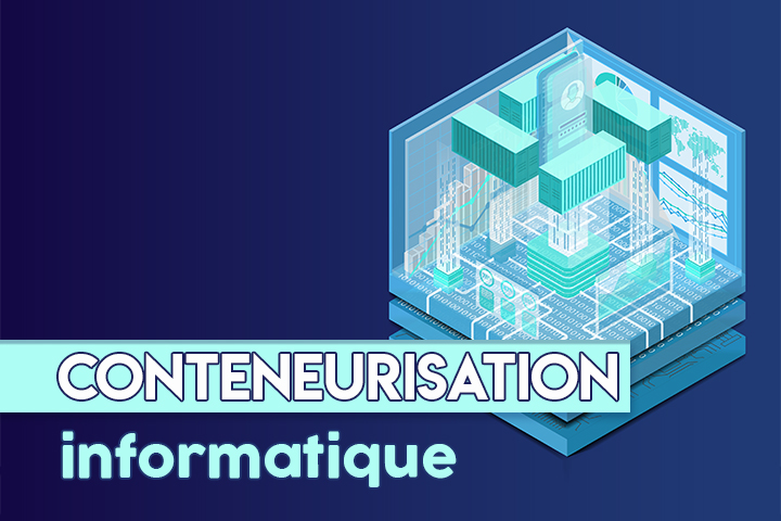 Conteneurisation informatique : place à l'innovation dans le développement