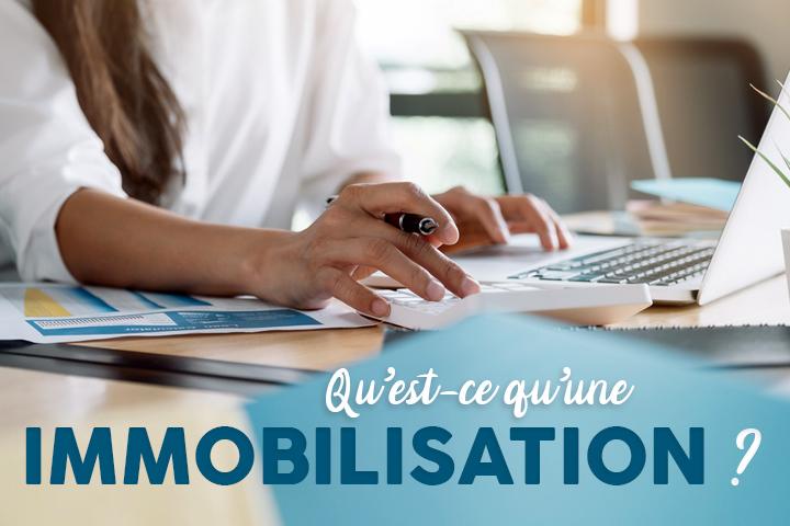 Qu'est-ce qu'une immobilisation et comment l'enregistrer dans votre comptabilité ?