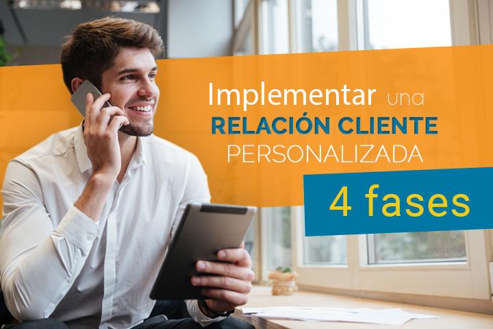Gestión del cliente: 4 fases para implementar una gestión personalizada