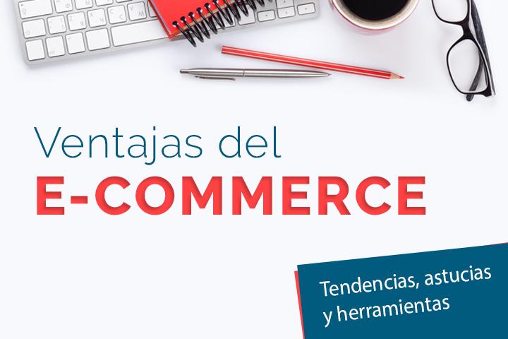 Ventajas del e-commerce y cómo crear tu comercio electrónico