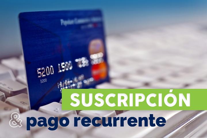 ¿Qué es el pago recurrente y cuáles son los beneficios para empresas y clientes?
