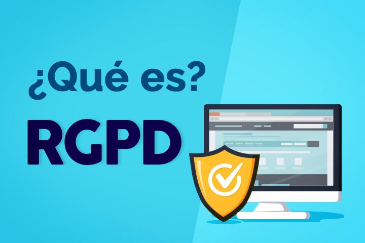 ¿Qué es el RGPD? Descubre todo lo que tienes que saber