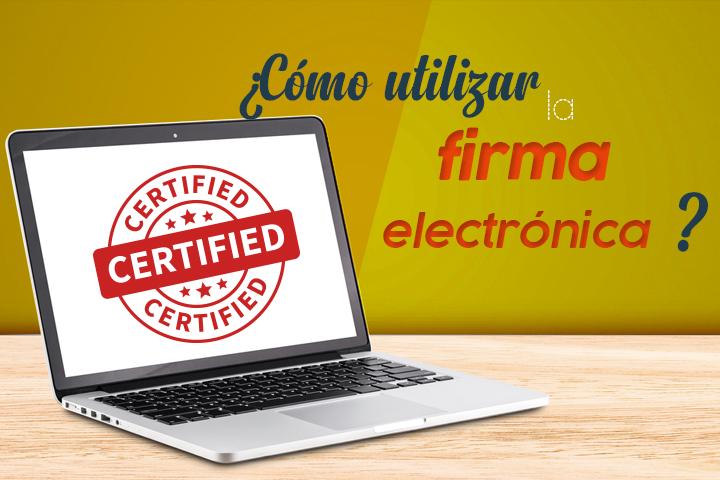 ¿Cómo utilizar la firma electrónica en tu empresa?