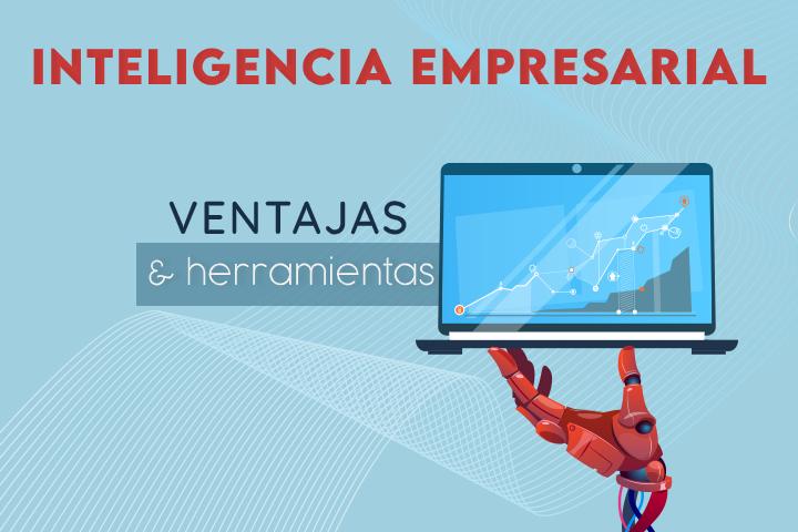 ¿Qué ventajas aporta la inteligencia empresarial a tu negocio?