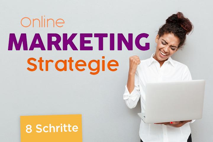 In 8 Schritten zur leistungsstarken Onlinemarketing-Strategie